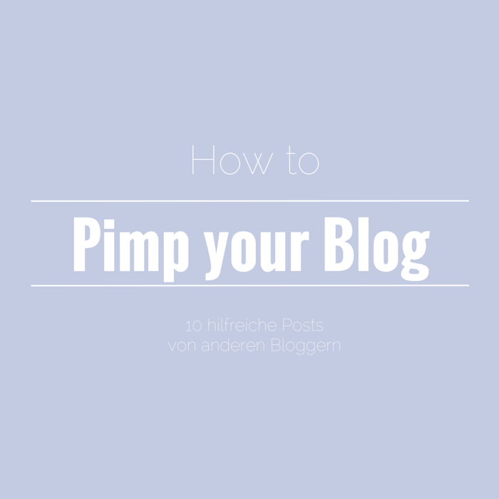 Pimp your Blog: 10 hilfreiche Posts von anderen Bloggern // provinzkindchen.com