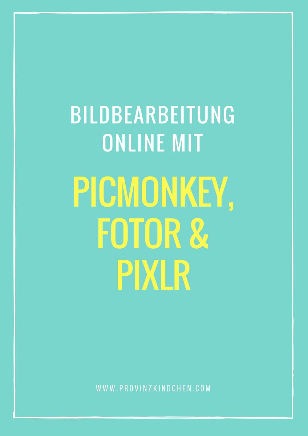 Bildbearbeitung Online: PicMonkey, Fotor und Pixlr - provinzkindchen